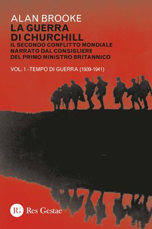 La guerra di Churchill. Il secondo conflitto mondiale narrato dal consigliere del primo ministro britannico. VOL I - Tempo di guerra (1939-1941)