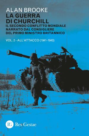 La guerra di Churchill. Il secondo conflitto mondiale narrato dal consigliere del primo ministro britannico. VOL II - All'attacco (1941-1943)