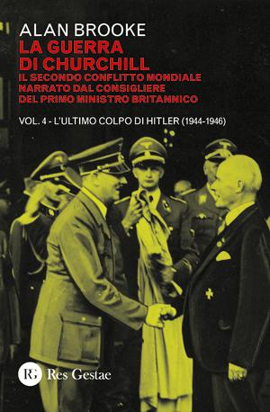 La guerra di Churchill. Il secondo conflitto mondiale narrato dal consigliere del primo ministro britannico. VOL IV - L'ultimo colpo di Hitler (1944-1946)