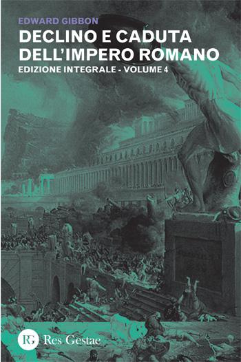 Declino e caduta dell'Impero Romano. Volume IV