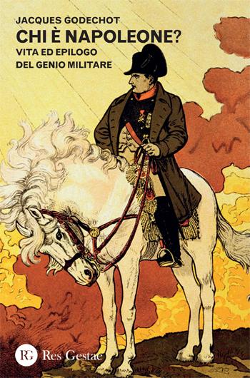Chi è Napoleone? Vita ed epilogo del genio militare.