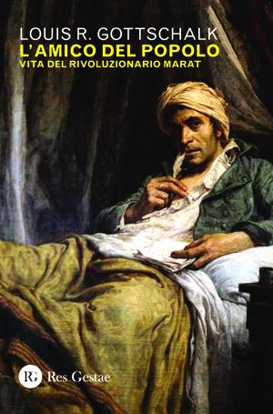 L'amico del popolo. Vita del rivoluzionario Marat