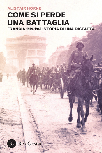 Come si perde una battaglia. Francia 1919-1940: storia di una disfatta