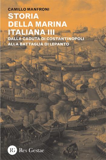 Storia della marina italiana vol.III. Dalla caduta di Costantinopoli alla battaglia di Lepanto.