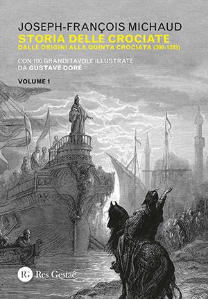 Storia delle crociate. Dalle origini alla quinta crociata. Vol I