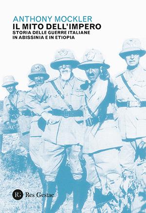 Il mito dell'Impero. Storia della guerre italiane in Abissinia e in Etiopia