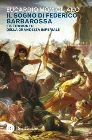Il sogno di Federico Barbarossa e il tramonto della grandezza imperiale