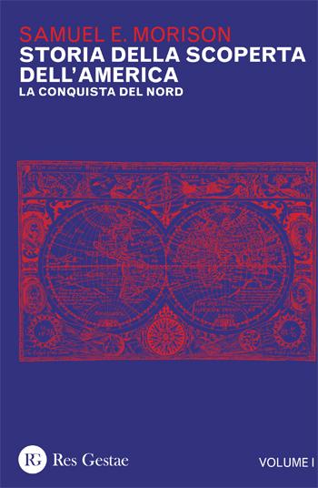 Storia della scoperta dell'America. La conquista del Nord. Vol.I