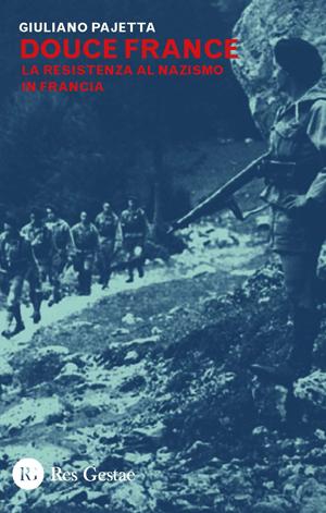 Douce France. La resistenza al nazifascismo in Francia.