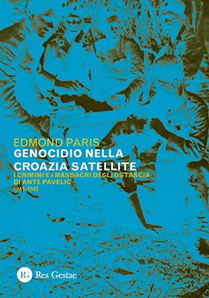 Genocidio nella Croazia satellite. I crimini e i massacri degli ustascia di Ante Pavelić 1941-1945