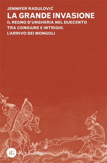 La grande invasione. Il regno d'Ungheria nel Duecento tra congiure e intrighi. L'arrivo dei mongoli.