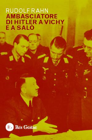 Ambasciatore di Hitler a Vichy e a Salò