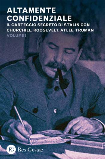 Altamente confidenziale. Il carteggio segreto di Stalin con Churchill, Roosevelt, Atlee, Truman