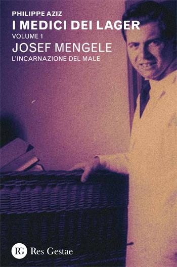 I medici dei Lager. Volume 1 - Josef Mengele. L'incarnazione del male