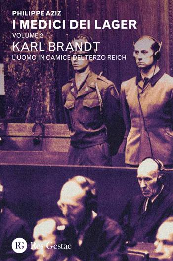 I medici dei Lager. Volume 2 - Karl Brandt. L'uomo in camice del Terzo Reich
