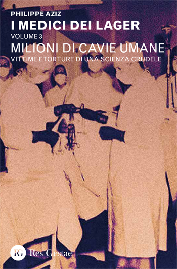 I medici dei Lager. Volume 3 - Milioni di cavie umane. Vittime e torture di una scienza crudele