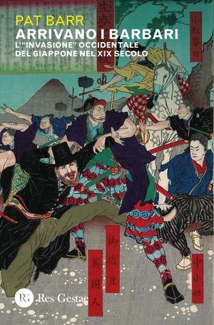 """Arrivano i barbari. L' """"invasione"""" occidentale del Giappone nel XIX secolo"""