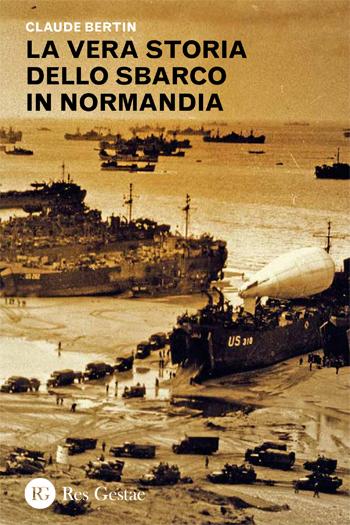 La vera storia dello sbarco in Normandia