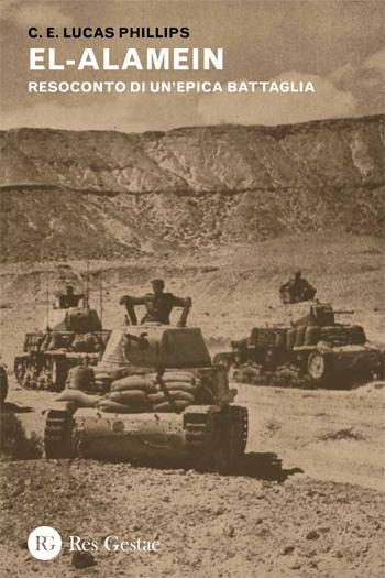 El-Alamein. Resoconto di un'epica battaglia