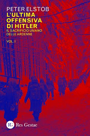 L'ultima offensiva di Hitler. Il sacrificio umano delle Ardenne. Vol.I