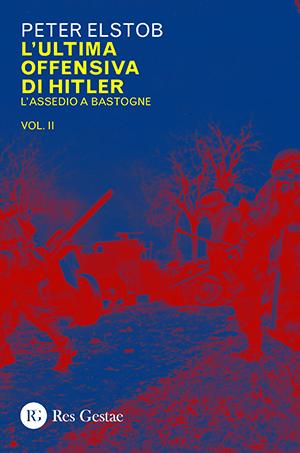 L'ultima offensiva di Hitler. L'assedio a Bastogne. Vol.II