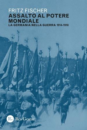 Assalto al potere mondiale. La Germania nella guerra 1914-1918