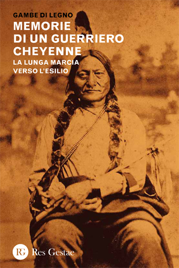 Memorie di un guerriero Cheyenne. La lunga marcia verso l'esilio