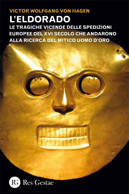 L'Eldorado. Le tragiche vicende delle spedizioni  europee del XVI secolo che andarono alla ricerca del mitico uomo d'oro