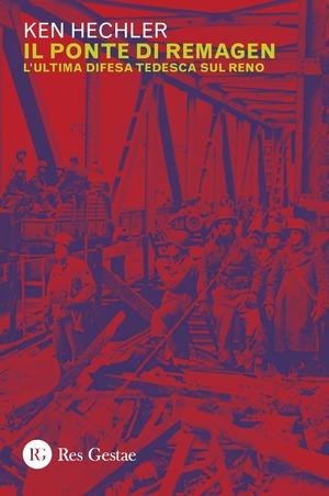 Il ponte di Remagen. L'ultima difesa tedesca sul Reno