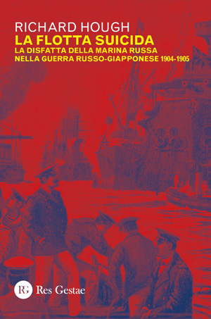 La flotta suicida. La disfatta della marina russa nella guerra russo-giapponese 1904-1905