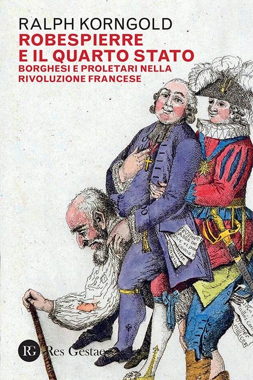 Robespierre e il Quarto stato. Borghesi e proletari nella Rivoluzione francese
