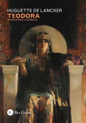 Teodora. Imperatrice d'Oriente