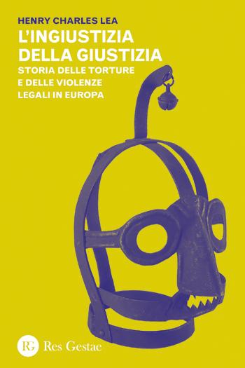 L'ingiustizia della giustizia. Storie delle torture e delle violenze legali in Europa