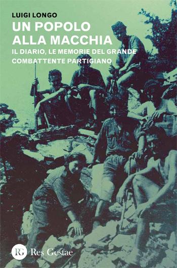 Un popolo alla macchia. Il diario, le memorie del grande combattente partigiano