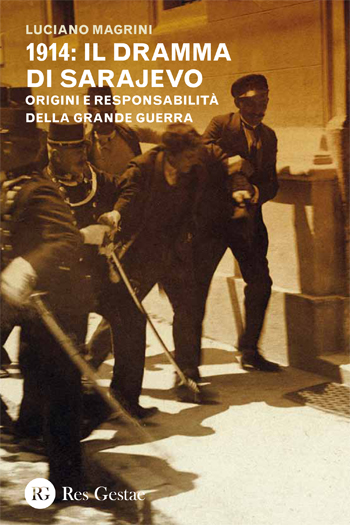 1914: il dramma di Sarajevo. Origini e responsabilità della Grande Guerra