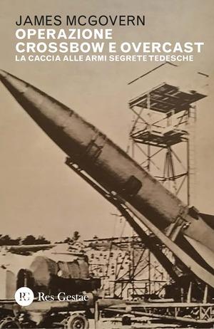 Operazione Crossbow e Overcast. La caccia alle armi segrete tedesche