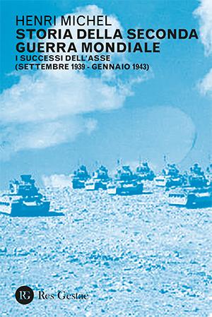 Storia della Seconda Guerra Mondiale. I successi dell'Asse (settembre 1939-gennaio 1943)