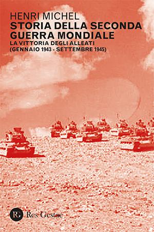 Storia della Seconda Guerra Mondiale. La vittoria degli alleati (gennaio 1943-settembre 1945)