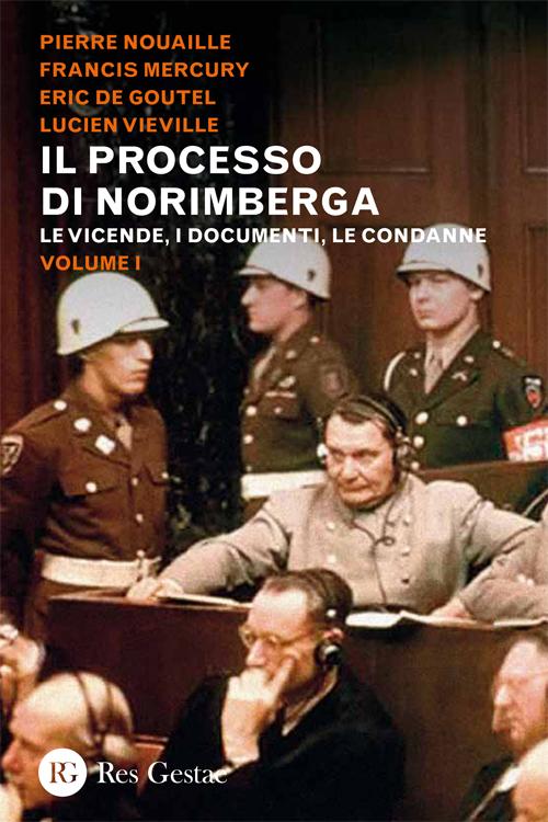 Il processo di Norimberga. Le vicende, i documenti, le condanne. Volume 1