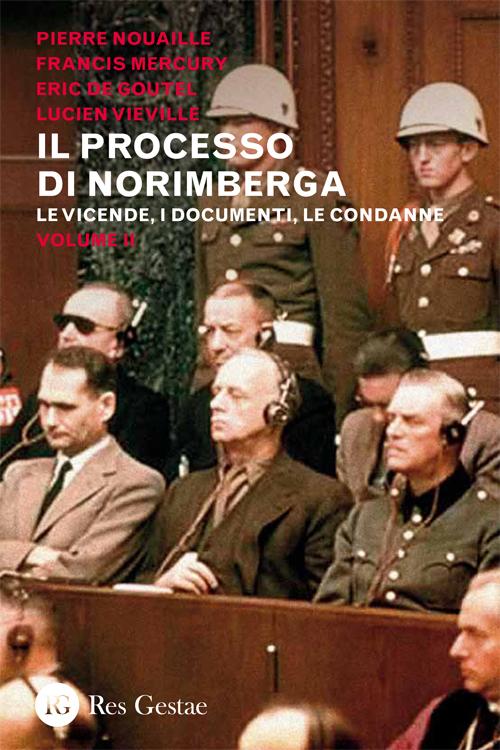 Il processo di Norimberga. Le vicende, i documenti, le condanne. Volume 2