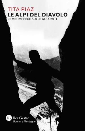 Le Alpi del Diavolo. Le mie imprese sulle Dolomiti