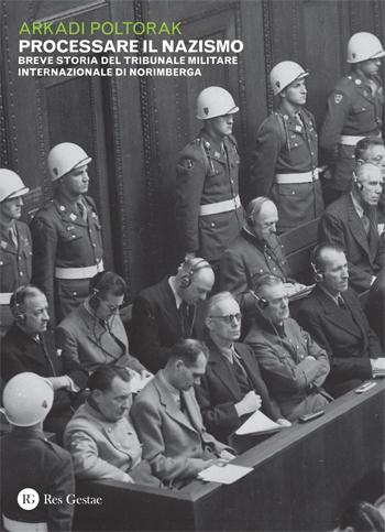 Processare il nazismo. Breve storia del tribunale militare internazionale di Norimberga