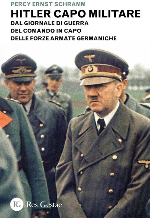 Hitler capo militare. Dal giornale di guerra del comando in capo delle forze armate germaniche