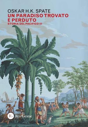 Un paradiso trovato e perduto. Storia del Pacifico Vol. 3
