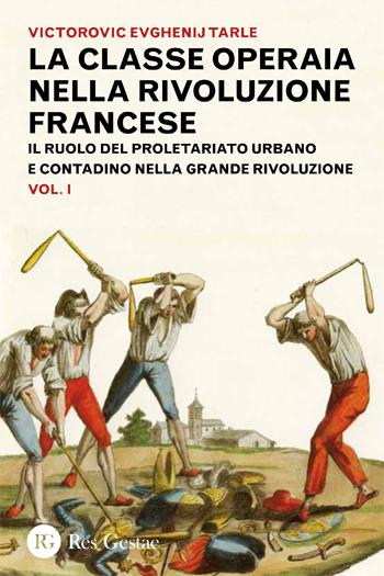 La classe operaia nella rivoluzione francese. Il ruolo del proletariato urbano e contadino nella Grande Rivoluzione. Vol. I