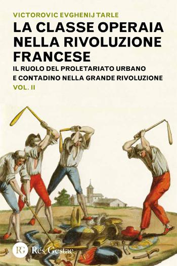 La classe operaia nella rivoluzione francese. Il ruolo del proletariato urbano e contadino nella Grande Rivoluzione. Vol. II