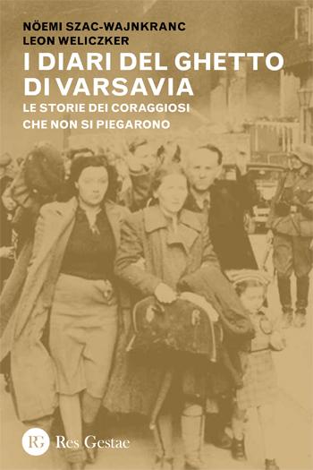 I diari del ghetto di Varsavia. Le storie dei coraggiosi che non si piegarono