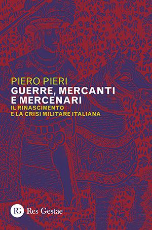 Guerre, mercanti e mercenari. Il Rinascimento e la crisi militare italiana