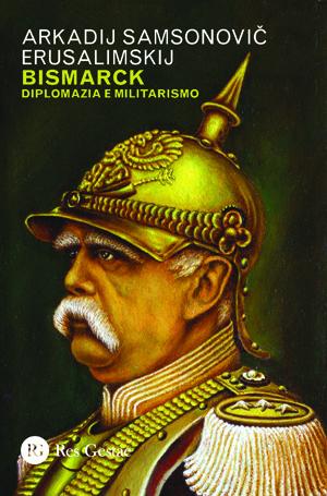 Bismarck. Diplomazia e militarismo